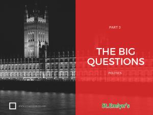 The BIG questions in EM. Part 3 – Politics. St.Emlyn's