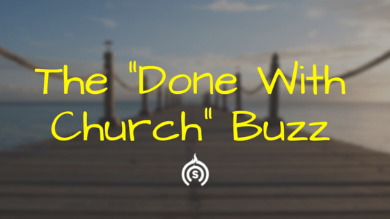 The Done with Church Buzz