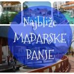 Najbliže MADjARSKE BANJE – TOP 10