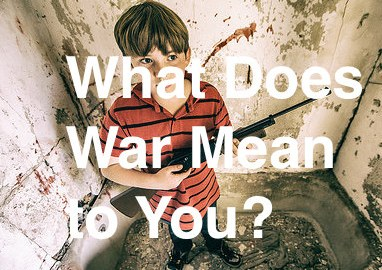 What does war mean to you