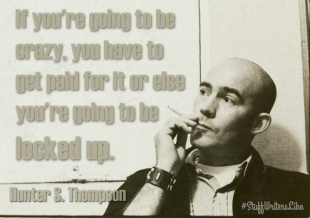 Thompson if youre going to be crazy you have to get paid for it
