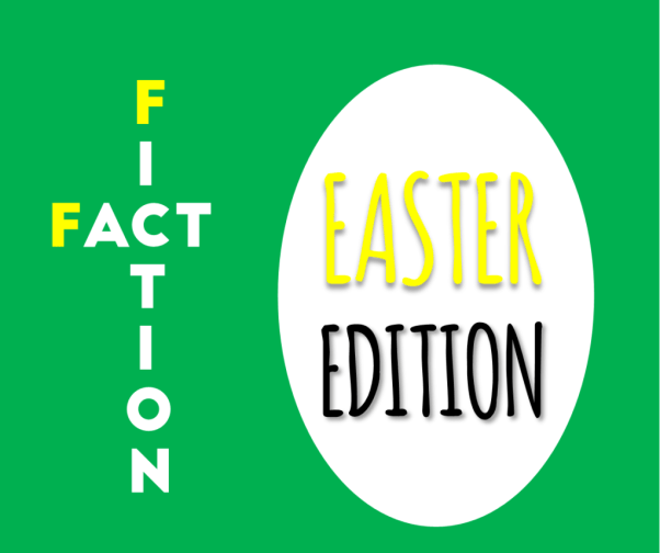 Fact or Fiction Easter Edition