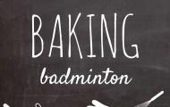Baking Badminton
