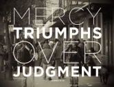 Mercy Over Judgment