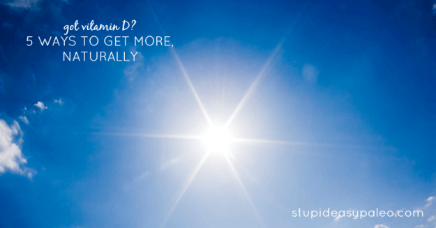 Got Vitamin D? 5 Ways to Get More, Naturally | stupideasypaleo.com