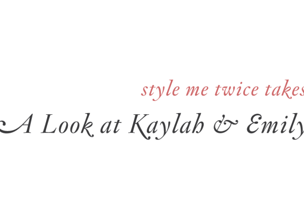 Style Me Twice Takes a look at Kaylah and Emily
