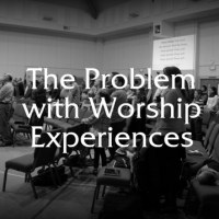 #32 The Problem with Worship Experiences