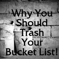 #43 Why You Should Trash Your Bucket List