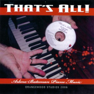 That's All - One of Arlene's many CDs of her lovely piano playing