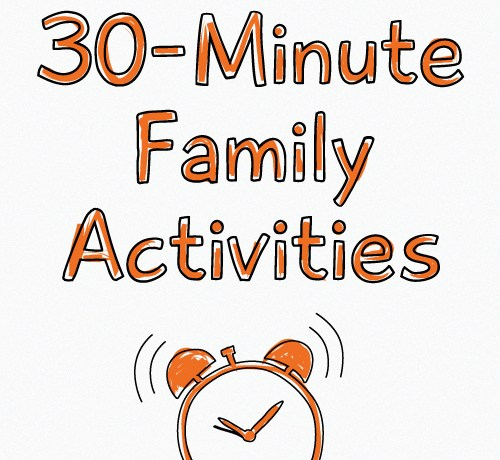 5 Fun 30-Minute Family Activities