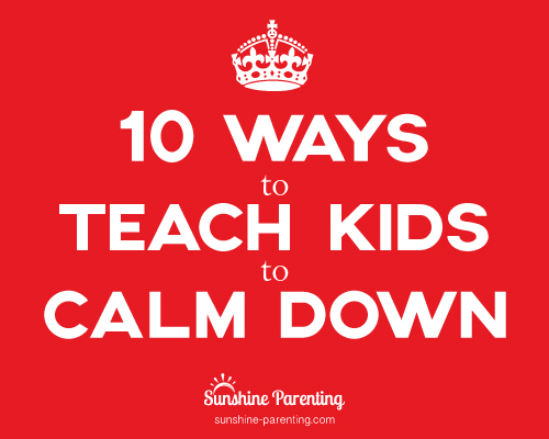 10 Ways to Teach Kids to Calm Down