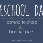 Preschool days: Learning to share & bad tempers