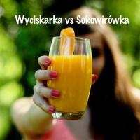 Wyciskarki do soków czy sokowirówki - co wybrać?