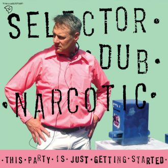 selector-dub-narcotic-this-party-is-just-getting-started