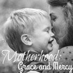 Motherhood: Grace and Mercy