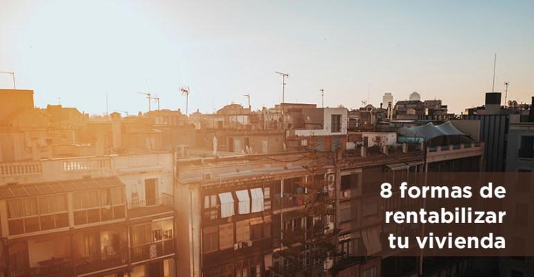8 formas de rentabilizar tu vivienda