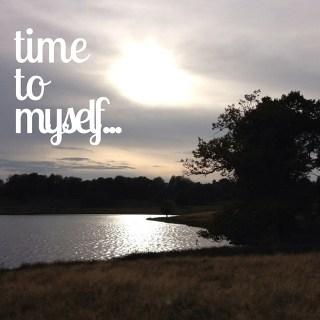 Time to myself…