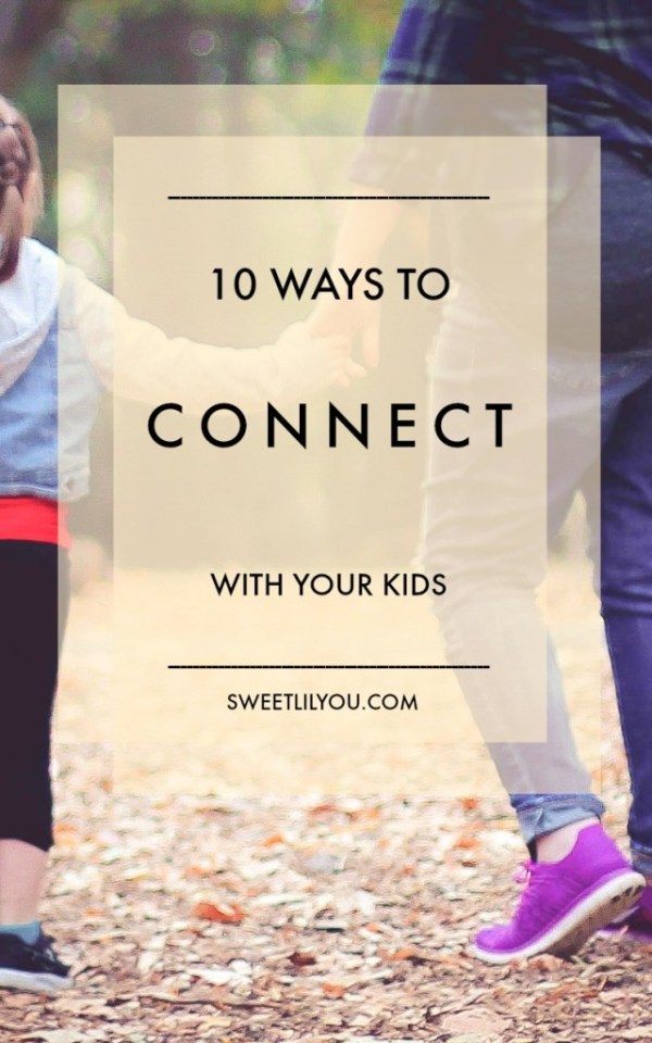 10 Ways to Connect with your Kids