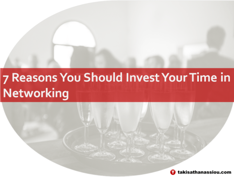 7 Reasons You Should Invest Your Time in Networking