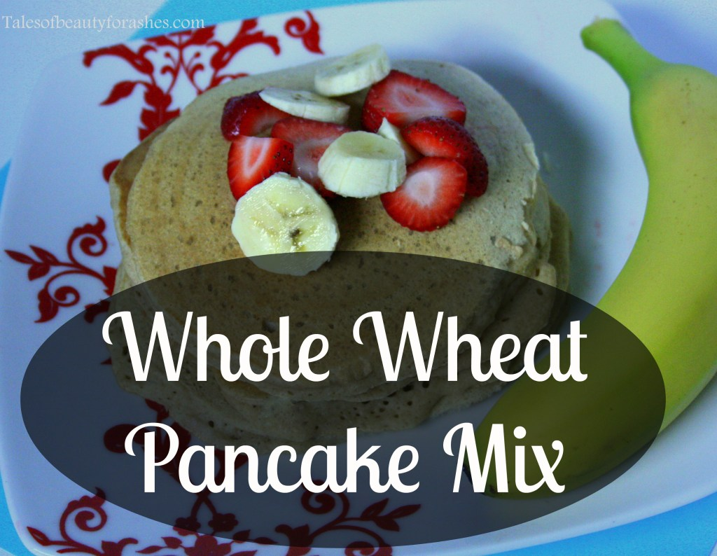 Whole Wheat Pancake Mix - Tales of Beauty for Ashes