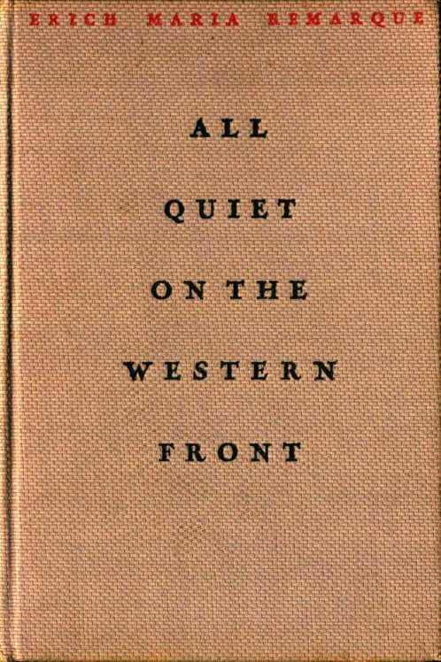 All Quiet on the Western Front (1929) by Erica Maria Remarque. [From Eugene Kramer's collection. Coincidenally, Remarque born Eric Kramer. Wanting his name to sound less German, Kramer's psudsonym became Kramer spelled backwards with the K changed to Que.