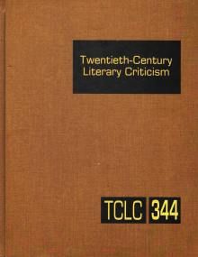 Twentieth-Century Literary Criticism, Volume 344, Gale Literary Criticism Series, 2017