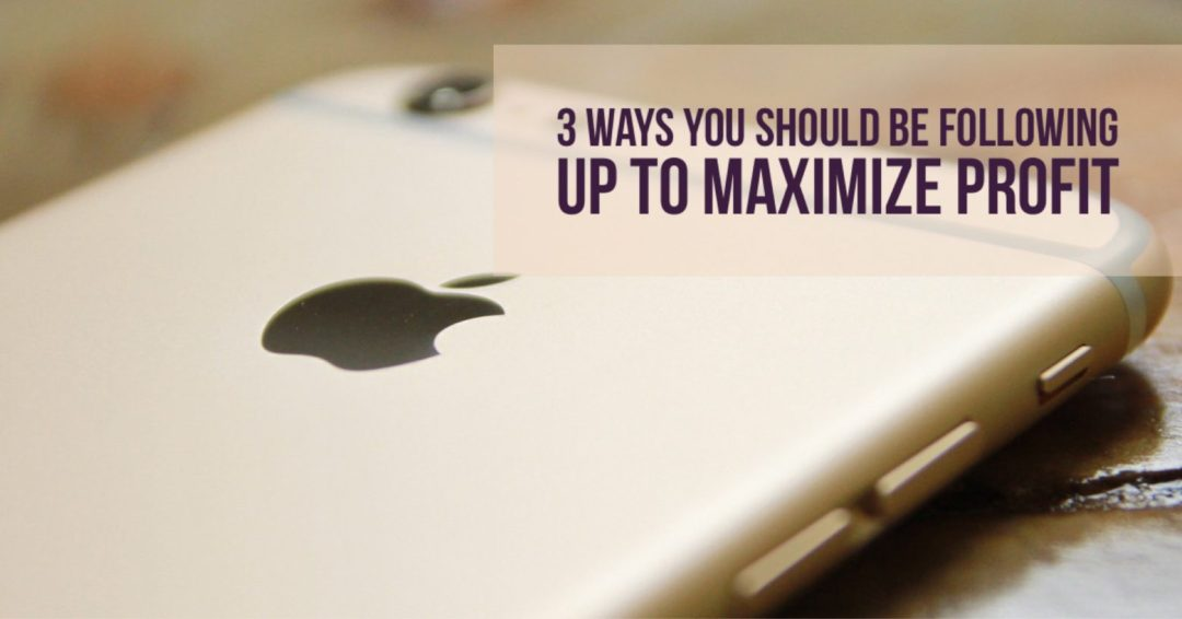 3 Ways You Should Be Following Up to Maximize Profit