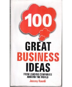 100 Great Business Ideas : From Leading Companies Around the World (100 Great Ideas)
