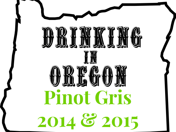 Drinking In Oregon Pinot Gris 2014 & 2015