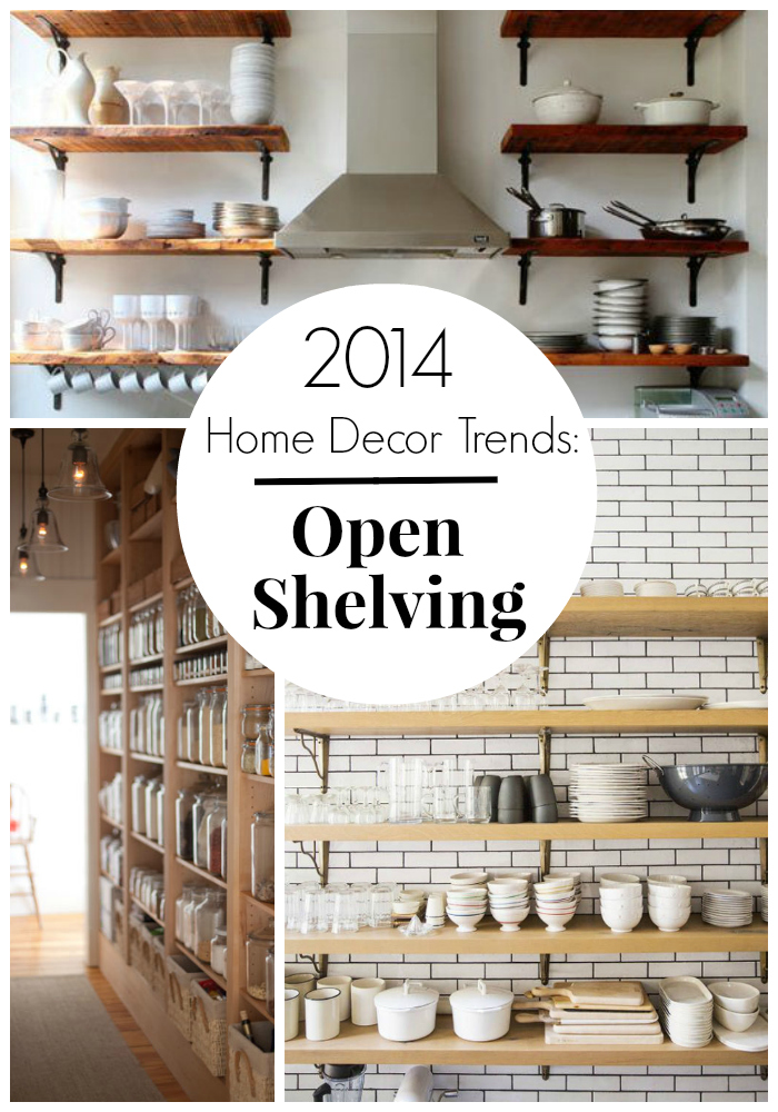 2014 home decor trends open shelving for Home decor kitchen