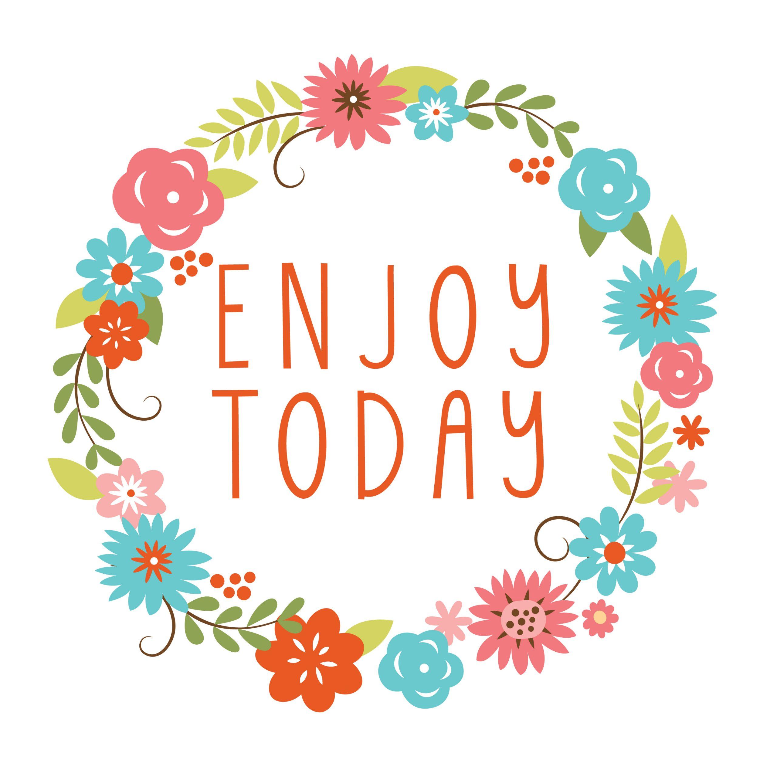 "Enjoy Today"" ..."