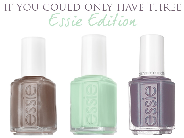 If you could only have three nail polishes essie top three favourites