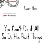 Essentialism: You Can't Do it All, So Do the Best Things
