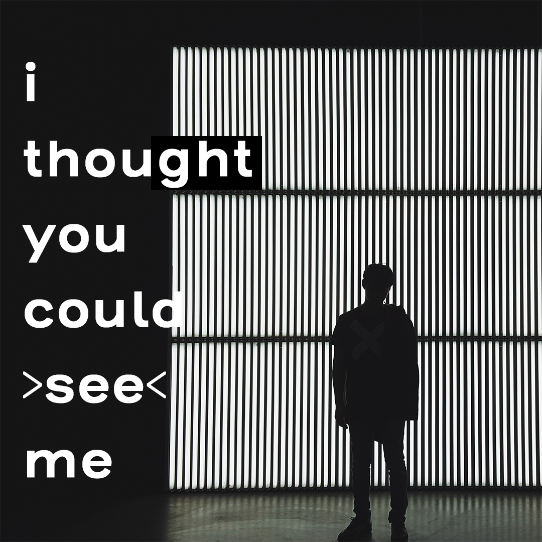I Thought You Could See Me Graphic