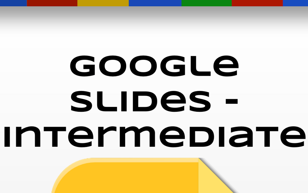 Wednesday Workshop – Google Slides Intermediate