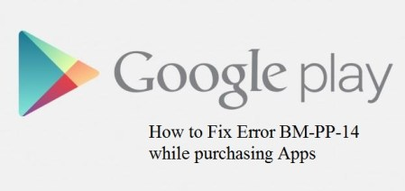 How to fix Error BM PP 14 Error in Google Play Store App purchase