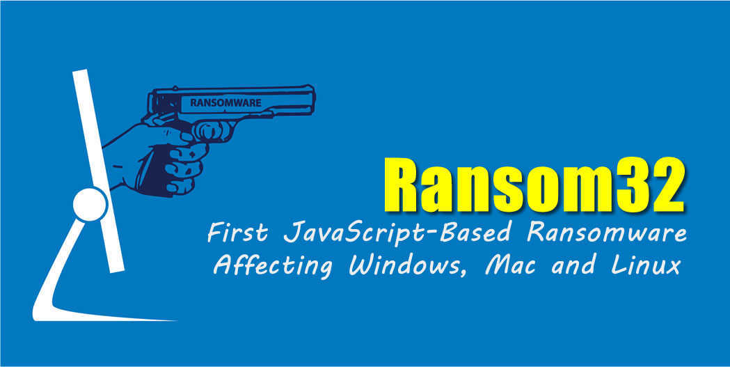 Ransom32 is First JavaScript-Based Ransomware Affecting Windows, Mac and Linux
