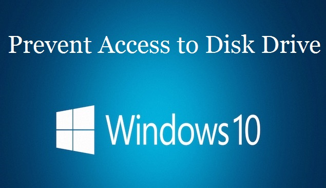 Prevent access to Disk Drive In Windows 10