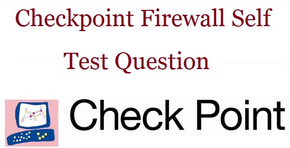CheckPoint Firewall Self Practice Question