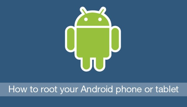 How to root your Android phone or tablet How to Root your Android Phone or Tablet and Why you Should