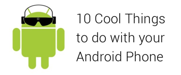 10 cool things to do with your android phone 10 Cool Things To Do With Your Android Phone