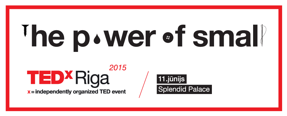 TEDxRiga 2015: The Power of Small