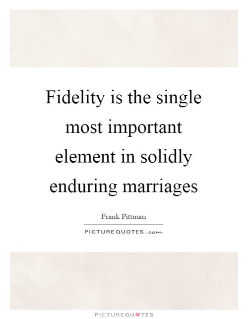 fidelity-is-the-single-most-important-element-in-solidly-enduring-marriages-quote-1