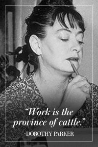 Dorothy Parker, queen , sass, wit, spark, poet, short story writer, critic, satirist, quotes, wisecracks, wisest, Beauty, Money, Love, God, Bed