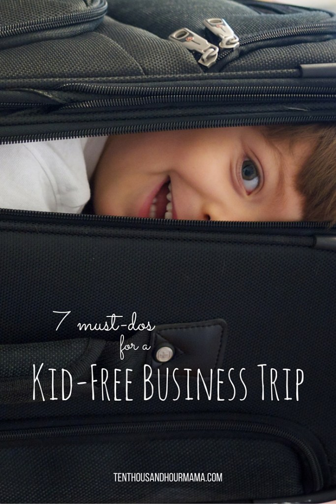 7 must-dos for a kid-free business trip