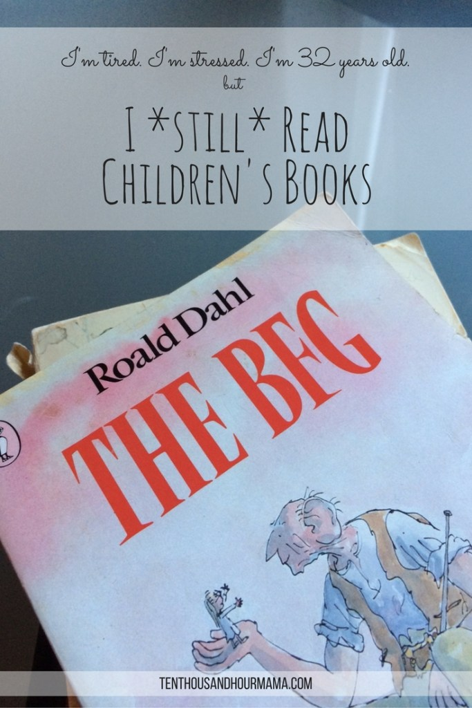 When I'm stressed, I turn to children's books and literature to relax. Roald Dahl's The BFG is my go-to title. Ten Thousand Hour Mama