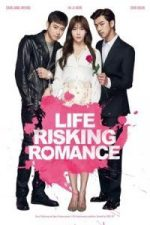 Nonton Film Life Risking Romance (2016) Subtitle Indonesia Streaming Movie Download