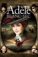 Nonton Film The Extraordinary Adventures of Adèle Blanc-Sec (2010) Subtitle Indonesia Streaming Movie Download