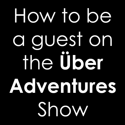 How to be a guest on the Über Adventures Show
