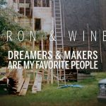 New Video: Iron & Wine –Dreamers & Makers Are My Favorite People